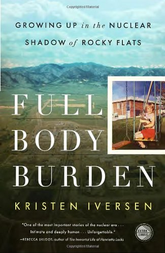 Full Body Burden: Growing Up in the Nuclear Shadow of Rocky Flats: Kristen Iversen: 9780307955654: Amazon.com: Books