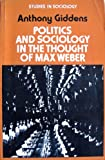 Politics and Sociology in the Thought of Max Weber (Studies in sociology) (0333134362) by Giddens, Anthony
