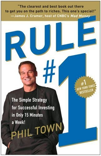Rule #1: The Simple Strategy for Successful Investing in Only 15 Minutes a Week!, Phil Town