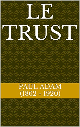 Paul Adam (1862 - 1920) - Le Trust (French Edition)