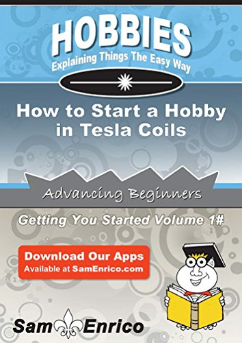 How to Start a Hobby in Tesla Coils PDF