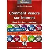 Comment vendre sur Internet : Guide juridique et pratiquepar Jean-Baptiste Brasseur