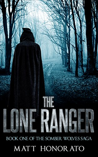 The Lone Ranger (Book One of the Somber Wolves Saga)