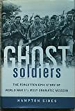 img - for The Ghost Soldiers: the Forgotten Epic Story of World War Two's Most Dramatic Mission. book / textbook / text book