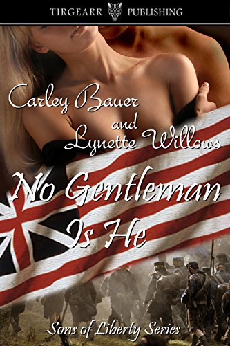 Book: No Gentleman Is He (Sons of Liberty) by Lynette Willows, Carley Bauer