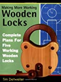 More Working Wooden Locks: Complete Plans for Five Working Wooden Locks