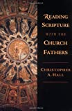 Reading Scripture with the Church Fathers (0830815007) by Christopher A. Hall
