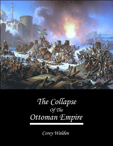 Free Kindle Book : The Collapse Of The Ottoman Empire (Topics In History Book 5)