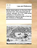 Some observations on the trial of Mr. Thomas Carr, who was executed at Tyburn, January 18. 1737. With some remarks on the partial and contradictory account given of him by the Ordinary of Newgate. ...