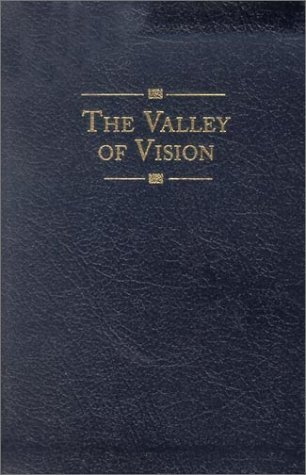 Valley of Vision (Leather): A Collection of Puritan Prayers and Devotions [Leather Bound] [2003] (Author) Arthur G. Bennett