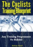 img - for The Cyclists Training Blueprint - Just Training Programs, No Bullshit book / textbook / text book