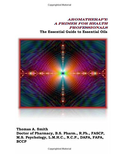 Aromatherapy: A Primer for Health Professionals: The Essential Guide to Essential Oils
