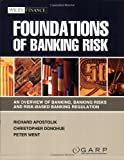 img - for Foundations of Banking Risk: An Overview of Banking, Banking Risks, and Risk-Based Banking Regulation book / textbook / text book