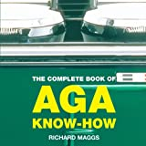 The Complete Book of Aga Know-how (Aga and Range Cookbooks)by Richard Maggs