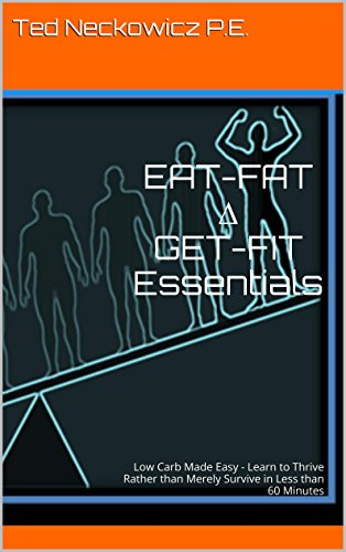 Free Kindle Book : EAT-FAT ? GET-FIT Essentials: Low Carb Made Easy - Learn to Thrive Rather than Merely Survive in Less than 60 Minutes
