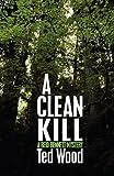 A Clean Kill (a Reid Bennett Mystery)