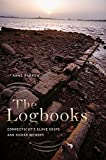 The Logbooks: Connecticut's Slave Ships and Human Memory (The Driftless Connecticut Series)