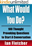 What Would You Do? 100 Thought Provok...