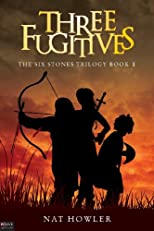 Three Fugitives (Six Stones Trilogy)