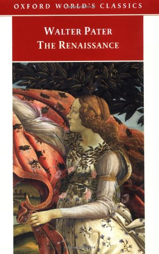 The Renaissance: Studies in Art and Poetry (Oxford World's Classics)