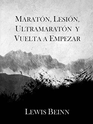 Maratón, Lesión, Ultramaratón y Vuelta a Empezar: Diario de entrenamientos y reflexiones de un corredor.