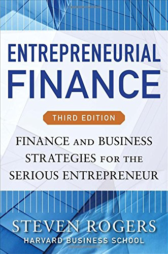 Entrepreneurial Finance, Third Edition: Finance and Business Strategies for the Serious Entrepreneur PDF
