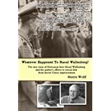 Whatever Happened To Raoul Wallenberg ~ Morris Wolff