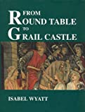 img - for From Round Table to Grail Castle: Twelve Studies in Arthurian and Grail Literature in the Light of Anthroposophy book / textbook / text book