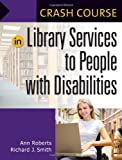 Ann Roberts Crash Course in Library Services to People with Disabilities