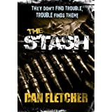 The Stash (An Action Packed Adventure Thriller filled with Suspense)by Dan Fletcher