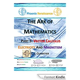 The Ark of Mathematics Part 5: Vector Calculus For Electricity And Magnetism (English Edition)
