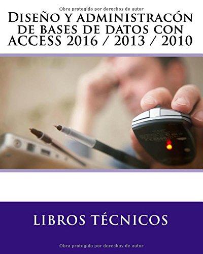 Diseño y administracón de bases de datos con  ACCESS 2016 / 2013 / 2010
