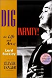 Dig Infinity!: The Life and Art of Lord Buckley by Trager, Oliver (2002) Hardcover