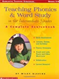 Teaching Phonics and Word Study in the Intermediate Grades: A Complete SourceBook