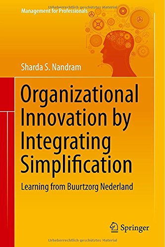 Book Cover: Organizational Innovation by Integrating Simplification: Learning from Buurtzorg Nederland (Management for Professionals) Hardcover – by Sharda S. Nandram (Author)