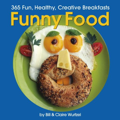 Funny Food: 365 Healthy, Silly, Creative Breakfasts