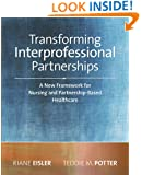 2014 AJN Award Recipient Transforming Interprofessional Partnerships: A New Framework for Nursing and Partnership-Based Health Care