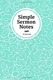 img - for Simple Sermon Notes - Teal: Journal for Church, Sermons, Preaching, Teaching, Lessons (Record Topic, Date, Speaker, Scripture, Prayers, and Notes) - 6 ... [Holds 52 Sermons] Turquoise Flower Pattern book / textbook / text book