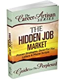img - for The Career Artisan Series - The Hidden Job Market - Proven Strategies, Done-For-You Letters & Phone Scripts (The Career Artisan Series - Guide For The Perplexed) book / textbook / text book