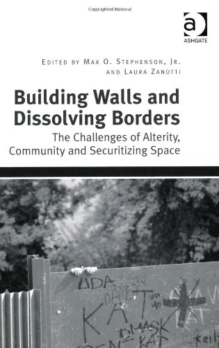 Building Walls and Dissolving Borders: The Challenges of Alterity, Community and Securitizing Space