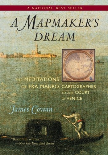 A Mapmaker's Dream: The Meditations of Fra Mauro, Cartographer to the Court of Venice: A Novel