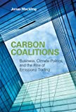 Carbon Coalitions: Business, Climate Politics, and the Rise of Emissions Trading
