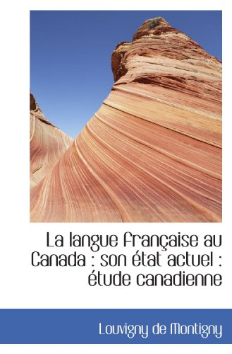 La langue française au Canada : son état actuel : étude canadienne