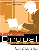 Front End Drupal: Designing, Theming, Scripting Front Cover