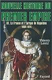 echange, troc Thierry Lentz - Nouvelle histoire du Premier Empire, tome 3: La France et l'Europe de Napoléon (1804-1814)