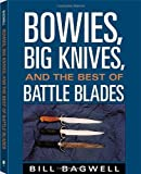 img - for Bowies, Big Knives, And The Best Of Battle Blades by Bagwell, Bill(November 1, 2000) Paperback book / textbook / text book