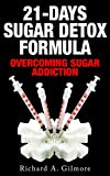 21-Days Sugar Detox Formula: Overcoming Sugar Addiction & Recipes