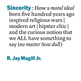 img - for Sincerity: How a Moral Ideal Born Five Hundred Years Ago Inspired Religious Wars, Modern Art, Hipster Chic, and the Curious Notion that We All Have Something to Say (No Matter How Dull) book / textbook / text book
