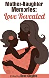 img - for Mother-Daughter Memories: Love Revealed (Love Revealed Stories) book / textbook / text book