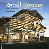img - for Retail Rescue: Visions + Strategies for Repositioning Distressed Retail Properties book / textbook / text book